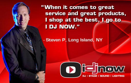 Steve Poretto says When it comes to great service and great products, I shop at the best, I go to I DJ NOW.